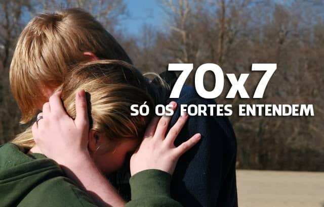 70X7 so os fortes entendem - 70x7 Só os Fortes Entendem - Saiba o Significado Desse Versículo