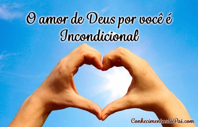 o amor de deus por voce e incondicional - O Amor de Deus Por Você é Incondicional