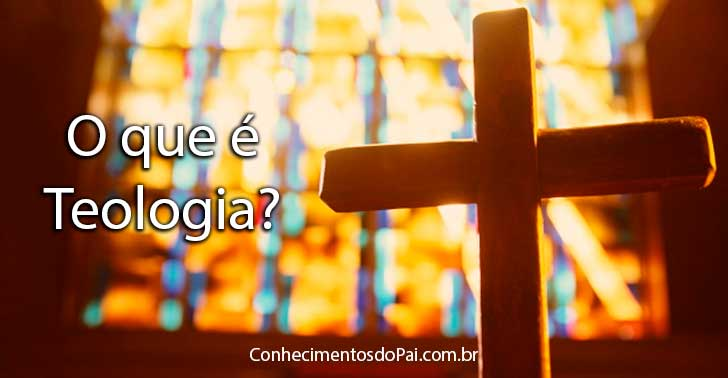 o que e teologia como surgiu a teologia o que ensina a teologia - O que é a Teologia? Como Surgiu a Teologia?