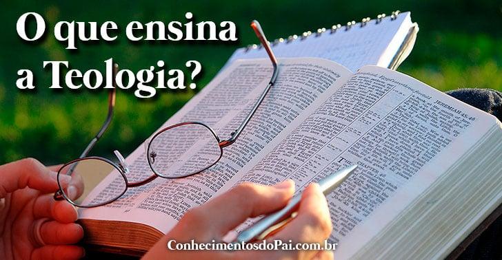 o que ensina a teologia - O que ensina a teologia?