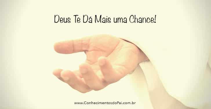 deus te da mais uma chance - Deus Te Dá Mais Uma Chance