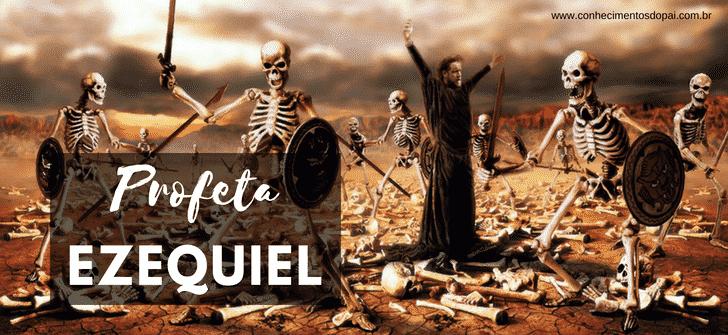 profeta ezequiel e o vale de ossos secos - História do Profeta Ezequiel